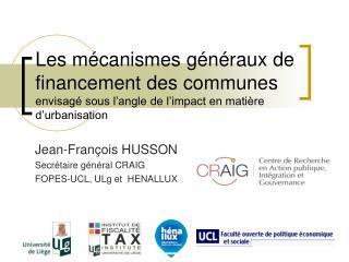 J ean-François  HUSSON Secrétaire général  CRAIG FOPES-UCL, ULg et  HENALLUX