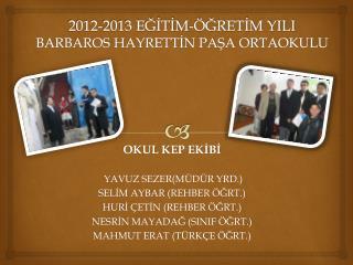 2012-2013 EĞİTİM-ÖĞRETİM YILI BARBAROS HAYRETTİN PAŞA ORTAOKULU