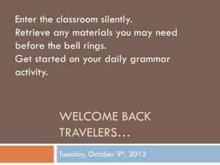 Welcome Back travelers…