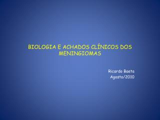 BIOLOGIA E ACHADOS CLÍNICOS DOS MENINGIOMAS
