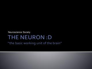"THE NEURON :D ""the basic working unit of the brain"""