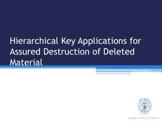 Hierarchical Key Applications for Assured Destruction of Deleted Material