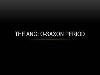 The Anglo-Saxon period