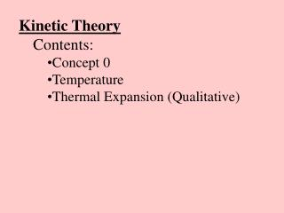 Kinetic Theory Contents: Concept 0 Temperature Thermal Expansion (Qualitative)