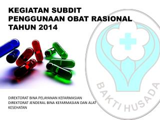 KEGIATAN SUBDIT PENGGUNAAN OBAT RASIONAL TAHUN 2014