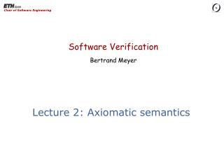Lecture 2: Axiomatic semantics