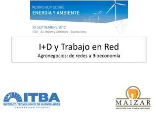 I+D y Trabajo en Red  Agronegocios : de redes a  Bioeconomía
