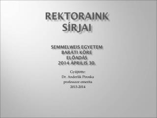Gyűjtötte: Dr. Anderlik Piroska professzor emerita 2013-2014