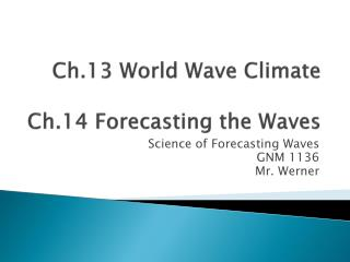 Ch.13 World Wave Climate Ch.14 Forecasting the Waves