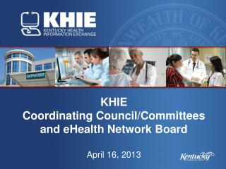 KHIE Coordinating Council/Committees and  eHealth Network  Board April  16, 2013