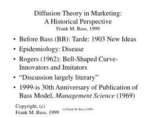 Diffusion Theory in Marketing: A Historical Perspective Frank M. Bass, 1999