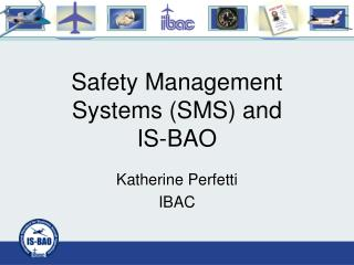 Safety Management Systems SMS and  IS-BAO