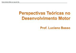 Perspectivas Teóricas no Desenvolvimento Motor Prof. Luciano  Basso