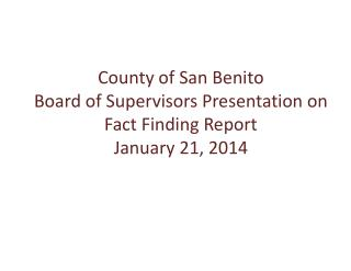 County of San Benito Board of Supervisors Presentation on Fact Finding Report   January 21, 2014