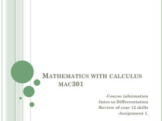 Mathematics with calculus	mac301