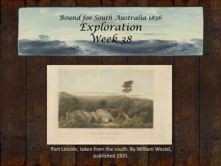 Bound for South Australia 1836 Exploration Week 38