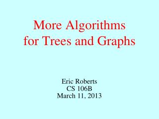 More Algorithms for Trees and Graphs
