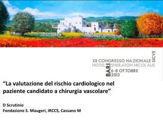 """""""La valutazione del rischio cardiologico nel paziente candidato a chirurgia vascolare"""" D Scrutinio"""