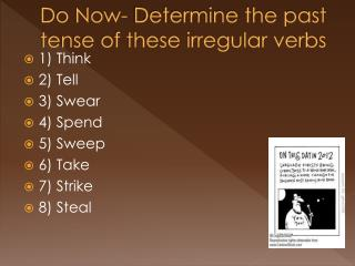 Do Now- Determine the past tense of these irregular verbs