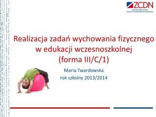 Realizacja zadań wychowania fizycznego w edukacji  wczesnoszkolnej (forma  III/C/1)