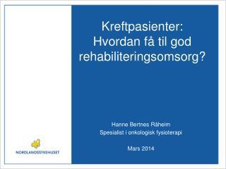 Kreftpasienter: Hvordan få til god rehabiliteringsomsorg?