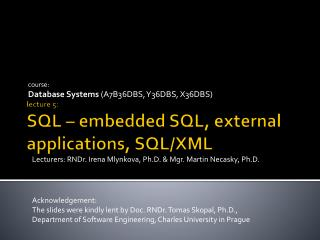 lecture 5 :  SQL – embedded SQL,  external applications , SQL/ XML
