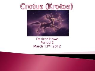 Desiree Howe Period 2 March 13 th , 2012