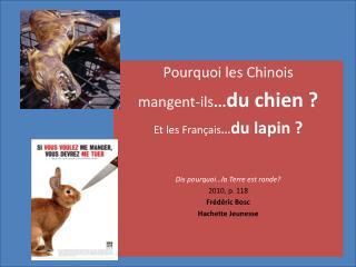 Pourquoi  les  Chinois mangent-ils ... du  chien  ? Et les Fr ançais ... du  lapin ?