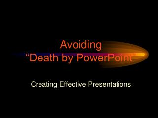 "Avoiding  ""Death by PowerPoint"""