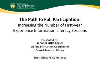 Presented by: Jennifer Little Kegler Library Instruction Coordinator Drake Memorial Library