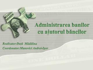 Administrarea banilor  cu  ajutorul băncilor