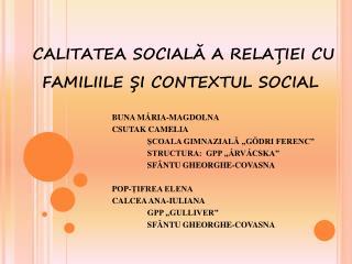 CALITATEA SOCIA LĂ A RELAȚIEI CU          FAMILIILE ȘI CONTEXTUL SOCIAL
