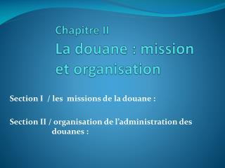 Chapitre II La douane: mission et organisation