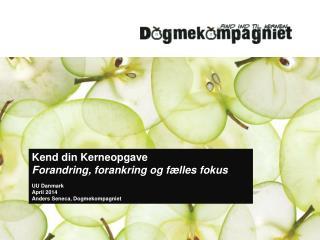 Kend din Kerneopgave Forandring, forankring og fælles fokus UU Danmark April 2014