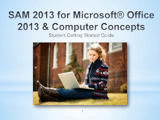SAM 2013  for Microsoft® Office 2013 & Computer Concepts Student Getting Started Guide