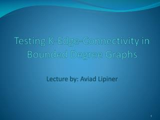 Testing K-Edge-Connectivity in Bounded Degree  Graphs Lecture by:  Aviad Lipiner