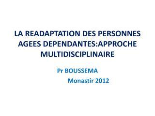 LA READAPTATION DES PERSONNES AGEES DEPENDANTES:APPROCHE MULTIDISCIPLINAIRE