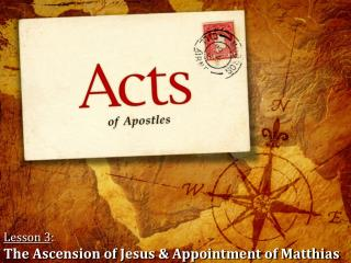 Lesson  3 : The Ascension of Jesus & Appointment of Matthias