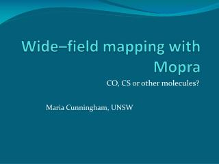 Wide–field mapping with Mopra