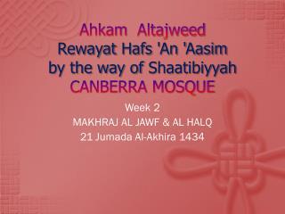 Ahkam Altajweed Rewayat Hafs  'An ' Aasim by the way of  Shaatibiyyah CANBERRA  MOSQUE