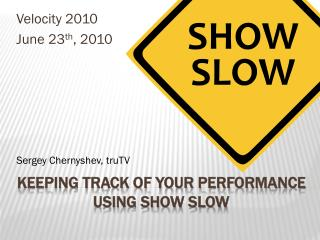 Keeping Track of Your Performance Using Show Slow
