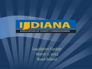 Legislative Update March 7, 2013 Road School