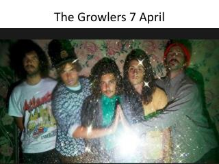 The Growlers 7 April