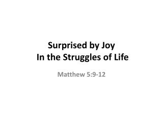 Surprised by Joy  In  the Struggles of Life