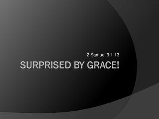 Surprised By Grace!