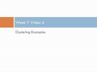 Week 7 Video 4