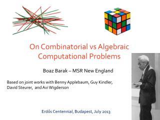 On Combinatorial  vs  Algebraic Computational Problems