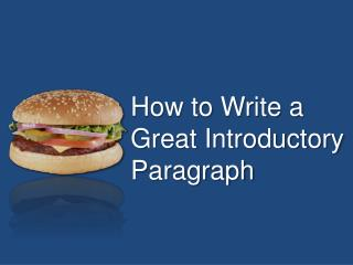 How to Write a  Great Introductory  Paragraph