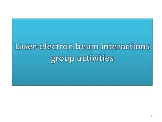 Laser-electron beam interactions  group activities