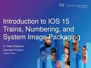 Introduction to IOS 15 Trains, Numbering, and System Image  Packaging